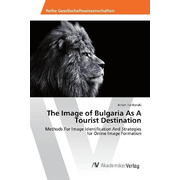 The Image of Bulgaria As A Tourist Destination - Methods For Image Identification And Strategies for Online Image Formation