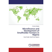Microfinance and Development of Smallholder Farmers in Nigeria - Case Study: South East Nigeria