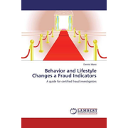 Behavior and Lifestyle Changes a Fraud Indicators - A guide for certified fraud investigators