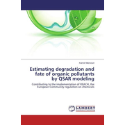 Estimating degradation and fate of organic pollutants by QSAR modeling - Contributing to the implementation of REACH, the European Community regulation on chemicals