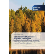 Comparative Studies on Soybean Genotypes - Comparative Performance Studies on Existing and Newly Developed Soybean Genotypes with & without Phosphorus Application