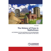 The History of Press in Nakhchivan - ACCORDING TO THE MATERIALS OF THE NEWSPAPER SHARG GAPISI [THE DOOR TO THE EAST]