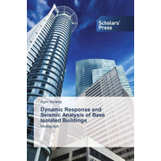 Dynamic Response and Seismic Analysis of Base Isolated Buildings - Monograph
