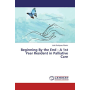 Beginning By the End - A 1st Year Resident in Palliative Care