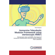 Immersive Telerobotic Modular Framework using stereoscopic HMD's - Stereoscopic vision and HMDs: the impact of immersive characteristics into the control of robots from a distance