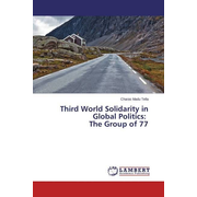Third World Solidarity in Global Politics: The Group of 77