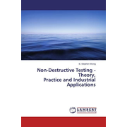 Non-Destructive Testing - Theory, Practice and Industrial Applications