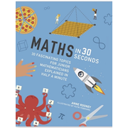 Maths in 30 Seconds - 30 fascinating topics for Junior mathematicians explained in half a minute