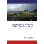 Determenation Of Ground Water Potential In Mirpur - Bhimber Area Of Azad Jammu And Kashmir By Using Geoelectric Method