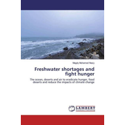 Freshwater shortages and fight hunger - The ocean, deserts and air to eradicate hunger, food deserts and reduce the impacts of climate change