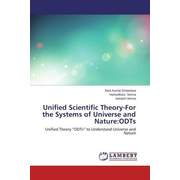 """Unified Scientific Theory-For the Systems of Universe and Nature:ODTs - Unified Theory """"ODTs"""" to Understand Universe and Nature"""
