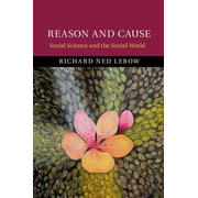 Reason and Cause: Social Science and the Social World