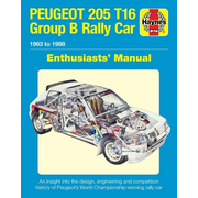 Peugeot 205 T16 Group B Rally Car Enthusiasts' Manual: 1983 to 1988 - An Insight Into the Design, Engineering and Competition History of Peugeot's Wor