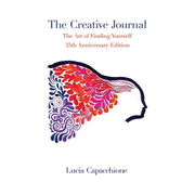 The Creative Journal: The Art of Finding Yourself: 35th Anniversary Edition