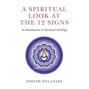 Spiritual Look at the 12 Signs, A - An Introduction to Spiritual Astrology