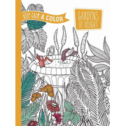 Keep Calm and Color -- Gardens of Delight Coloring Book