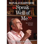 Speak Well of Me: The Authorised Biography of Ronald Harwood