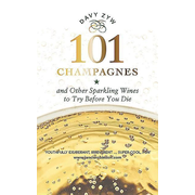101 Champagnes and Other Sparkling Wines: To Try Before You Die