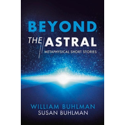 Beyond the Astral: Metaphysical Short Stories