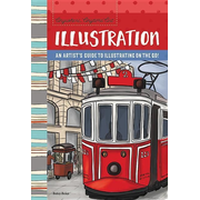 Anywhere, Anytime Art: Illustration: An Artist's Guide to Illustration on the Go!