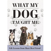 What My Dog Taught Me: Life Lessons from Man's Best Friend