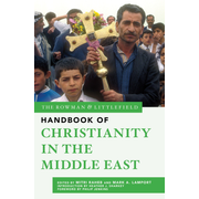 The Rowman & Littlefield Handbook of Christianity in the Middle East