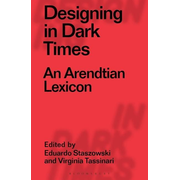 Designing in Dark Times: An Arendtian Lexicon
