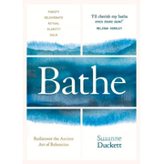 Bathe: Rediscover the Ancient Art of Relaxation
