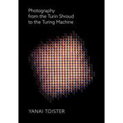 Photography from the Turin Shroud to the Turing Machine