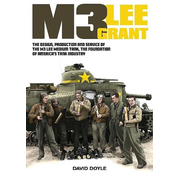 M3 Lee Grant: The Design, Production and Service of the M3 Medium Tank, the Foundation of America's Tank Industry