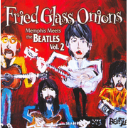 Fried Glass Onions: Memphis Meets the Beatles, Vol. 2