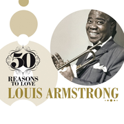 50 Reasons To Love: Louis Armstrong