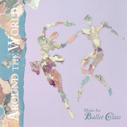 Around the World: Music for Ballet Class
