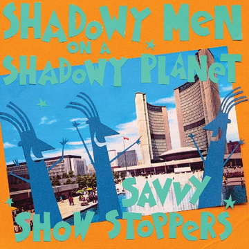 Shadowy Men On A Shadowy Planet Savvy Show Stoppers