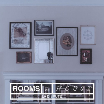 La Dispute Rooms of the House