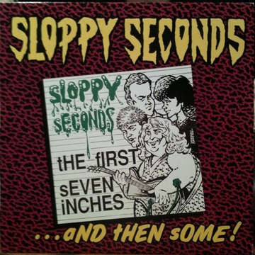 Sloppy Seconds First Seven Inches...And Then Some!