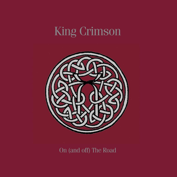 King Crimson On (And Off) The Road 1981-1984