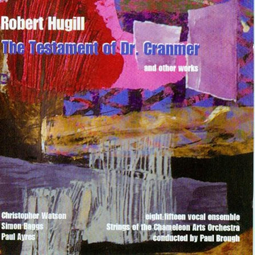 Chameleon Arts Orch. Robert Hugill: The Testament of Dr. Cranmer and Other Works