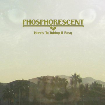 Phosphorescent Here's To Taking It Easy
