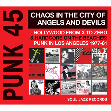 Soul Jazz Records Presents PUNK 45: Chaos in the City of Angels And Devils, Hollywood From X to Zero & Hardcore on the Beaches: Punk In Los Angeles 1977-81