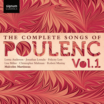 Maltman/Lemalu/Lott/Martineau Complete Songs of Poulenc, Vol. 1