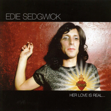 Edie Sedgwick Her Love Is Real... But She Is Not