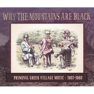 Various Why the Mountains Are Black: Primeval Greek Village Music, 1907-1960