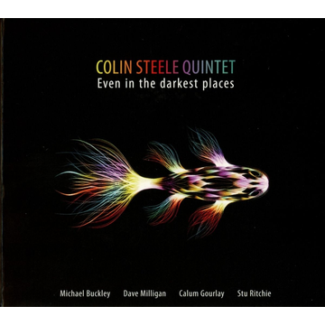 Colin Steele Quintet Even in the Darkest Places