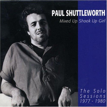 Shuttleworth,Paul Mixed Up Shook Up Girl: The Solo Sessions 1977-1980