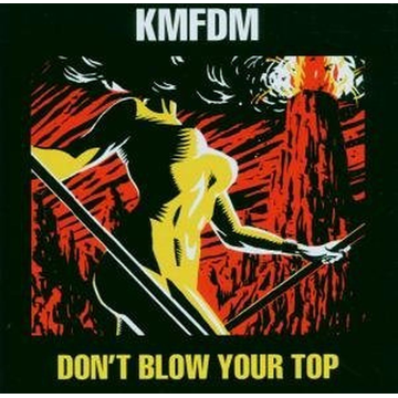 KMFDM Don't Blow Your Top