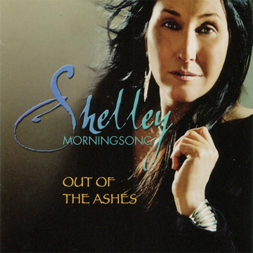 Morningsong,Shelley Out of the Ashes