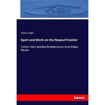 Inglis, James Sport and Work on the Nepaul Frontier