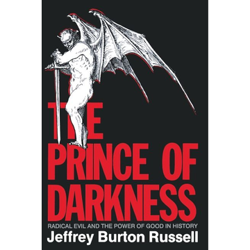Russell, Jeffrey Burton The Prince of Darkness: Radical Evil and the Power of Good in History