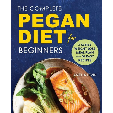 Levin, Amelia The Complete Pegan Diet for Beginners: A 14-Day Weight Loss Meal Plan with 50 Easy Recipes